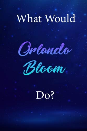 What Would Orlando Bloom Do?: Orlando Bloom Diary Journal