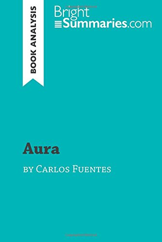 Aura by Carlos Fuentes (Book Analysis): Detailed Summary, Analysis and Reading Guide