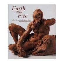 Earth and fire : Italian terracotta sculpture from Donatello to Canova (ART HISTORY, SCULPTURE) by Bruce (ed.) Boucher (2001-12-23)
