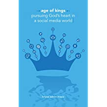 Age of Kings: Pursuing God's Heart in a Social Media World