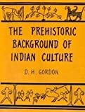 The Pre-Historic Background of Indian Culture, Gordon, D. H., 8121507316