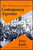 Class, Democracy and Labor in Contemporary Argentina, Ranis, Peter, 1560007753