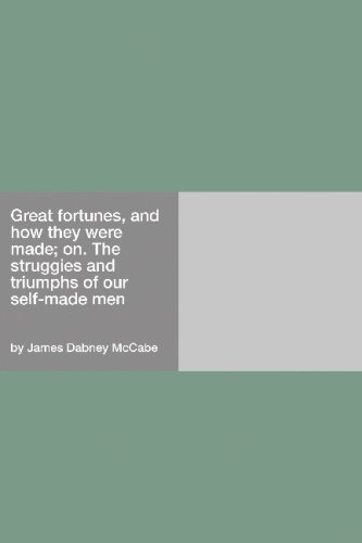 Great fortunes, and how they were made; on. The struggies and triumphs of our self-made men pdf