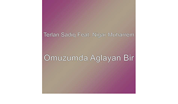 Omuzumda Aglayan Bir By Terlan Sadiq Featuring Nigar Muharrem On Amazon Music Amazon Com