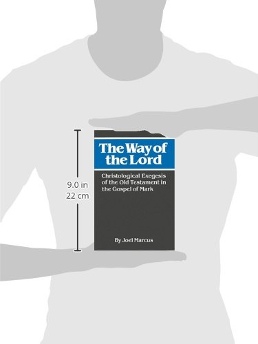 The Way Of Lord Christological Exegesis Old Testament In Gospel Mark Joel Marcus 9780664221690 Amazon Books