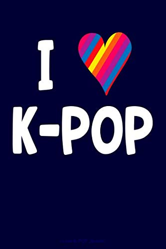 I Love K-POP Journal: Lined Journal Notebook for K-POP Fans, South Korean Music Lovers