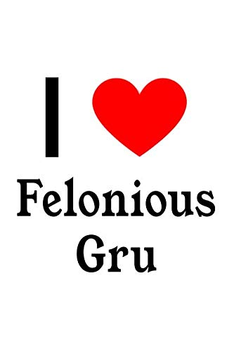 I Love Felonious Gru: Felonious Gru Designer Notebook]()
