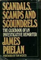 Scandals- Scamps- and Scoundrels: The Casebook of an Investigative Reporter