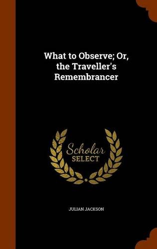 What to Observe; Or, the Traveller's Remembrancer pdf epub