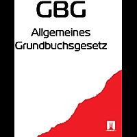 Allgemeines Grundbuchsgesetz (GBG) (German Edition)