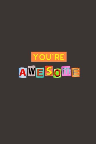 You're Awesome: A Journal