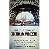 img - for by Frederick Brown (Author)For the Soul of France: Culture Wars in the Age of Dreyfus [Deckle Edge] (Hardcover) book / textbook / text book