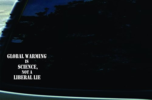 6-x-4-global-warming-is-science-not-a-liberal-lie-vinyl-die-cut-decal-for-your-car-truck-window-lapt