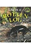 Life in a Rotten Log, Malcolm Penny, 1410903494