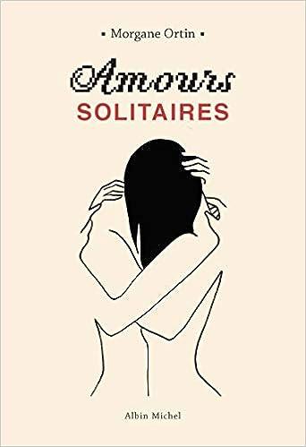 Amours solitaires de Morgane Ortin 31dvD0fHpSL._SX340_BO1,204,203,200_