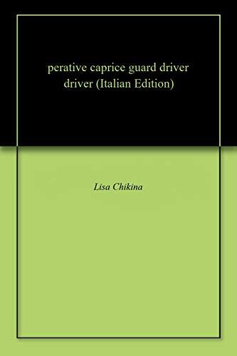 perative caprice guard driver driver (Italian Edition)