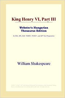 Book King Henry VI, Part III (Webster's Hungarian Thesaurus Edition)