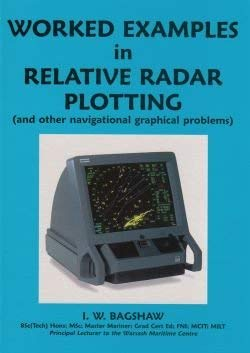 Worked Examples in Relative Radar Plotting I.W. Bagshaw