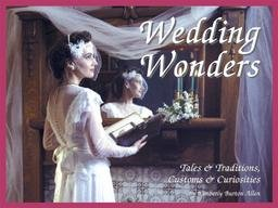 Wedding Wonders: Tales & Traditions, Customs & Curiosities