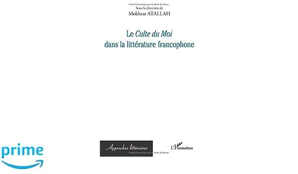 Le <em>Culte du Moi</em> dans la littérature francophone (Approches littéraires) (French Edition)