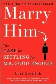 Download Marry Him: The Case for Settling for Mr. Good Enough by Lori Gottlieb PDF