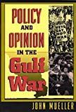 Policy and Opinion in the Gulf War, Mueller, John, 0226545644