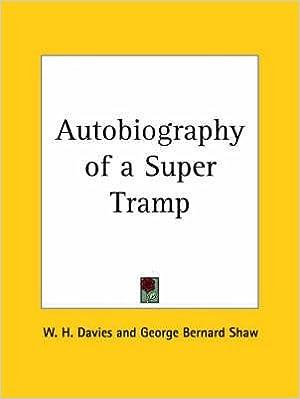 Ebook pour téléchargement gratuit [Autobiography of a Super Tramp (1908)] (By: W. H. Davies) [published: April, 2003] PDF