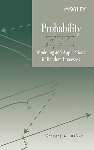 Probability: Modeling and Applications to Random Processes