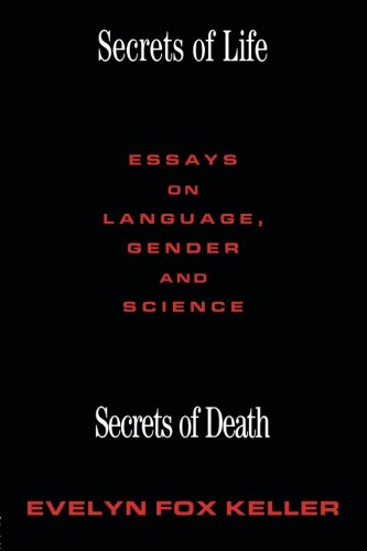 Secrets of Life, Secrets of Death: Essays on Language, Gender and Science by Evelyn Fox Keller