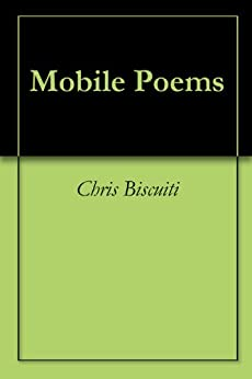 Amazon.com: Mobile Poems eBook: Chris Biscuiti: Kindle Store