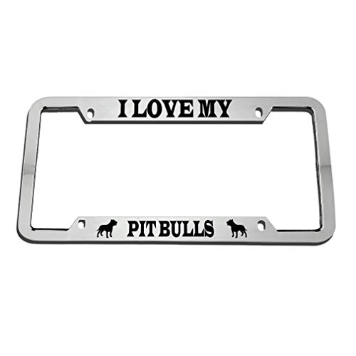 - Speedy Pros I Love My Pit Bulls Zinc Metal License Plate Frame Car Auto Tag Holder - Chrome 4 Holes