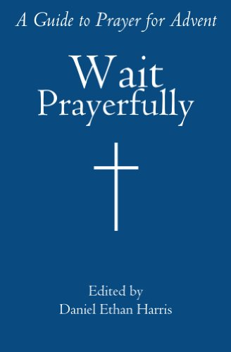 Wait prayerfully a guide to prayer for advent kindle edition by wait prayerfully a guide to prayer for advent by harris daniel ethan fandeluxe Gallery
