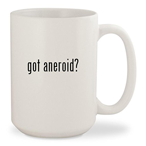 got aneroid? - White 15oz Ceramic Coffee Mug Cup (Aneroid Hand Sphygmomanometer Gauge)