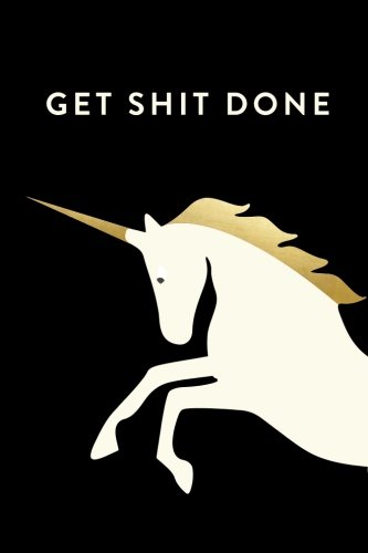 Get Shit Done: 2018 Planner, Monthly, Weekly, Daily, Unicorn, January 2018 - December 2018 cover