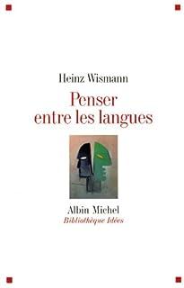 Penser entre les langues, Wismann, Heinz