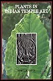 Plants in Indian Temple Art, Gupta, Shakti M., 8170188830