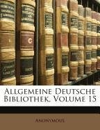 Allgemeine Deutsche Bibliothek, Volume 15 (German Edition) pdf