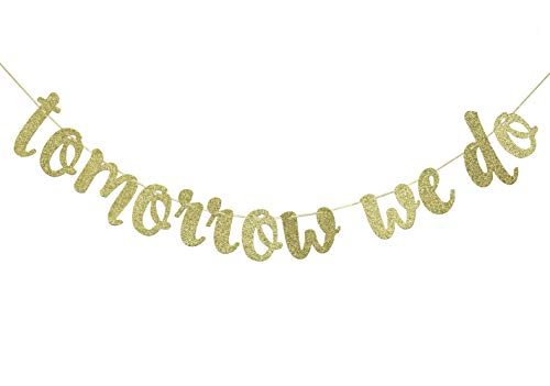 - Tomorrow We Do Banner Hanging Garland for Rehearsal Dinner Sign Engagement Bridal Shower Wedding Party Decorations Photo Prop Sign (Gold Glitter)