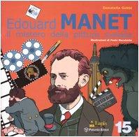 Edouard Manet. Il mistero della pittura svelata. Ediz. illustrata Copertina flessibile – 1 giu 2005 Donatella Gobbi P. Marabotto Lapis 8878740128