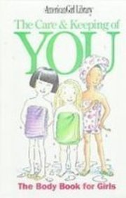The Care and Keeping of You: The Body Book for Girls (American Girl Library)