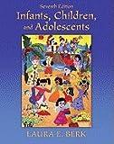 Infants, Children, and Adolescents (With Interactive Companion Website), Berk, Laura E., 0205138802