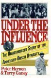 Under the Influence: The Unauthorized Story of the Anheuser-Busch Dynasty by Brand: Simon Schuster