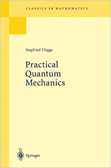 Practical Quantum Mechanics (Classics in Mathematics)