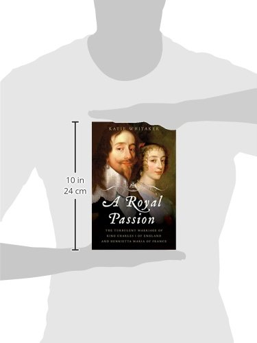 A Royal Passion: The Turbulent Marriage of King Charles I of England and Henrietta Maria of France by W. W. Norton & Company