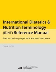 International Dietetics and Nutritional Terminology (Idnt) Reference Manual: Standard Language for the Nutrition Care Process 4th (fourth) Edition by AND published by American Dietetic Association (2012)