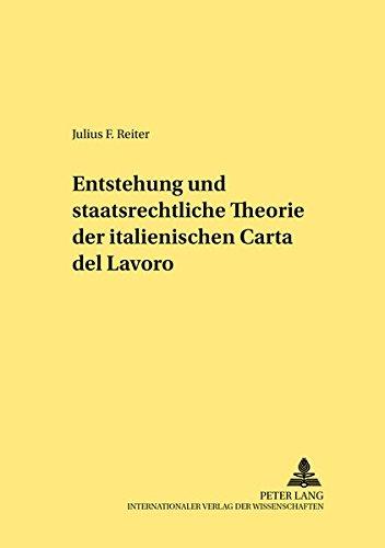 Entstehung und staatsrechtliche Theorie der italienischen «Carta del Lavoro» (Rechtshistorische Reihe) (German Edition) pdf
