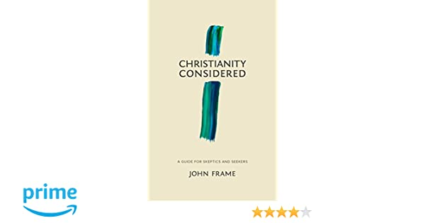 Christianity Considered: A Guide for Skeptics and Seekers: John M ...