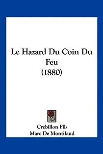 Le Hazard Du Coin Du Feu (1880) par Jolyot de Crébillon