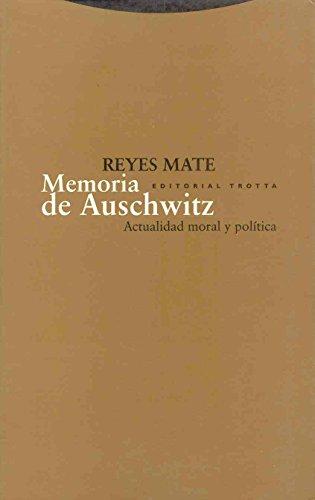 Memoria de Auschwitz: Actualidad moral y política (Estructuras y Procesos. Filosofía) Reyes Mate
