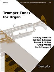 TRUMPET TUNES FOR ORGAN, with Reproducible Trumpet Parts for some of the pieces, Morning Star 10-977
